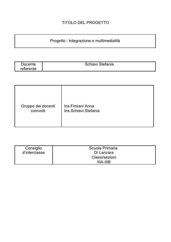 TITOLO DEL PROGETTO                 Progetto : Integrazione e multimedialitàDocente                             Schiavi St...
