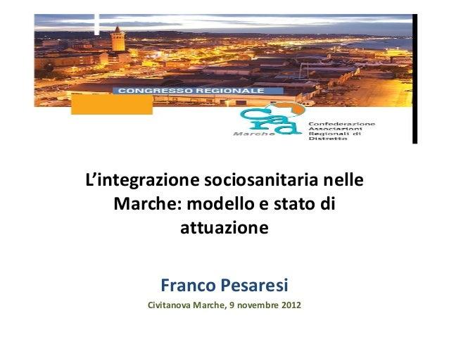 L'integrazione sociosanitaria nelle    Marche: modello e stato di            attuazione         Franco Pesaresi       Civi...