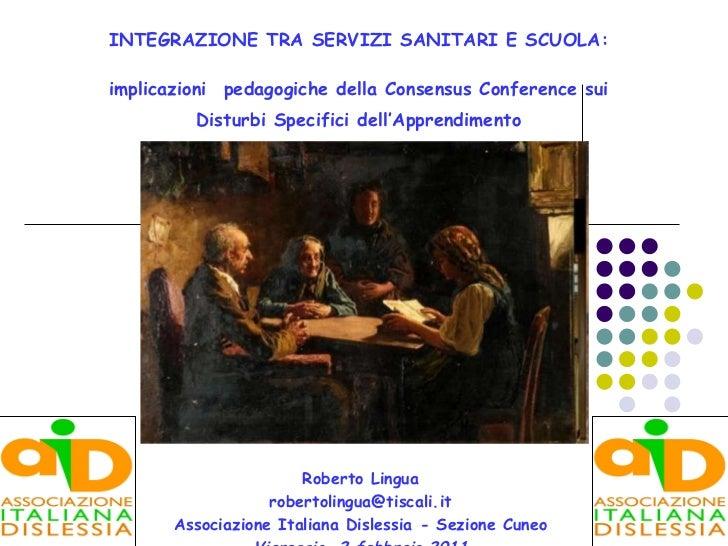 INTEGRAZIONE TRA SERVIZI SANITARI E SCUOLA: implicazioni   pedagogiche della Consensus Conference sui Disturbi Specifici d...
