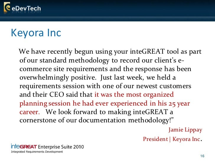 Keyora Inc  We have recently begun using your inteGREAT tool as part  of our standard methodology to record our client's e...