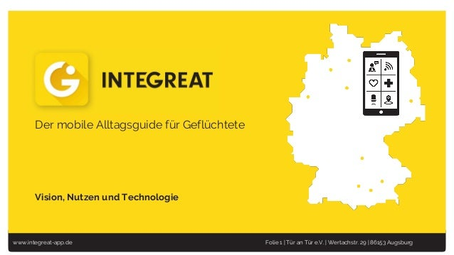 www.integreat-app.de Folie 1 | Tür an Tür e.V. | Wertachstr. 29 | 86153 Augsburg Integreat Der mobile Alltagsguide für Gef...