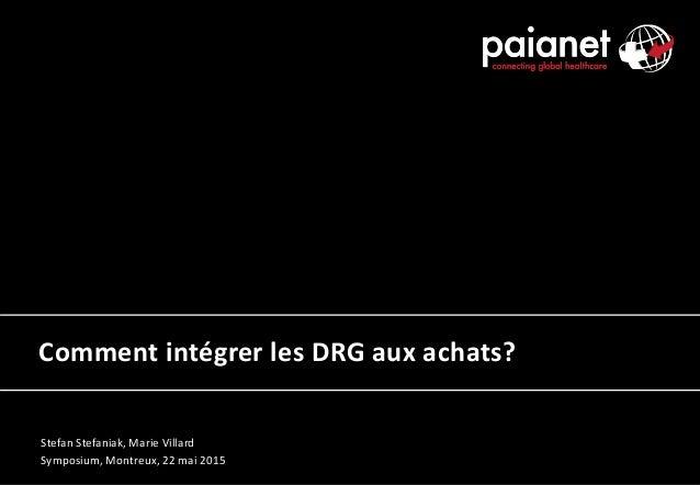 Comment intégrer les DRG aux achats? Stefan Stefaniak, Marie Villard Symposium, Montreux, 22 mai 2015