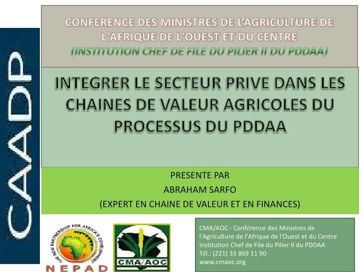 PRESENTE PAR             ABRAHAM SARFO(EXPERT EN CHAINE DE VALEUR ET EN FINANCES)                     CMA/AOC - Conférence...