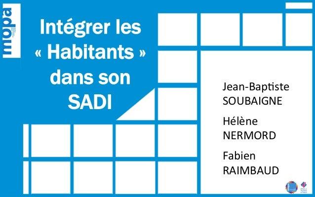 Intégrer les  « Habitants »  dans son  SADI  Jean-‐Bap(ste  SOUBAIGNE  Hélène  NERMORD  Fabien  RAIMBAUD  Photo  Ryan  Ro...
