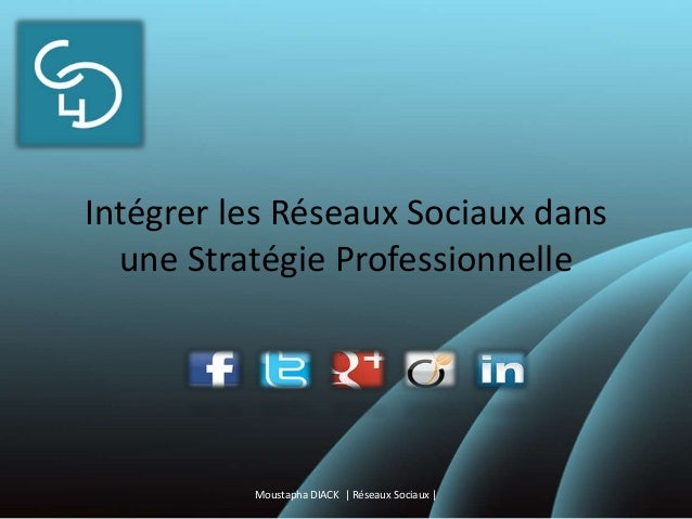 Intégrer les Réseaux Sociaux dans une Stratégie Professionnelle Moustapha DIACK   Réseaux Sociaux  