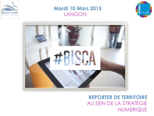 REPORTER DE TERRITOIRE AU SEIN DE LA STRATEGIE NUMERIQUE Mardi 10 Mars 2015 LANGON