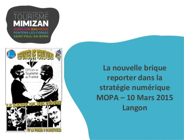 La  nouvelle  brique   reporter  dans  la   stratégie  numérique   MOPA  –  10  Mars  2015   Lan...