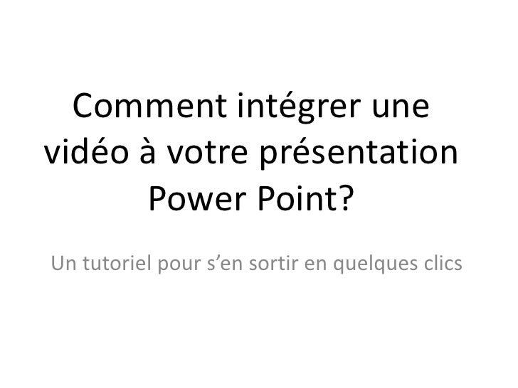 Comment intégrer une vidéo à votre présentation Power Point?<br />Un tutoriel pour s'en sortir en quelques clics<br />