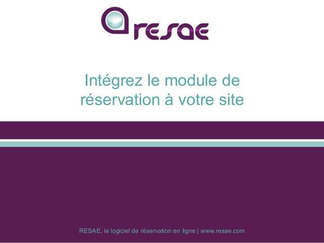 RESAE, le logiciel de réservation en ligne | www.resae.com Intégrez le module de réservation à votre site