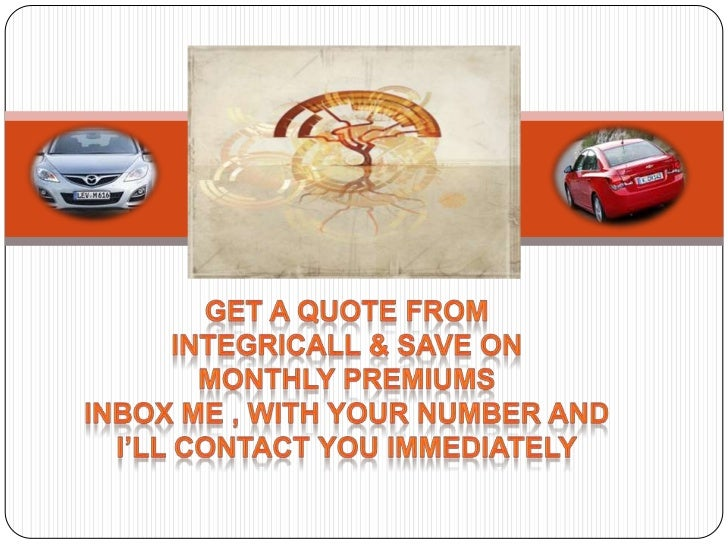 Get a quote from<br />Integricall& Save on <br />Monthly premiums<br />INBOX ME , WITH YOUR NUMBER AND I'LL CONTACT YOU IM...