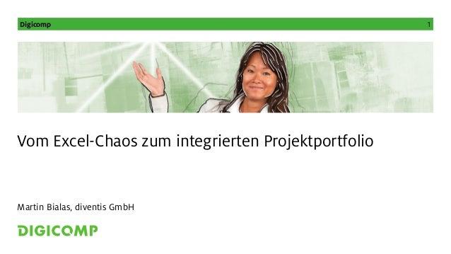 Digicomp 1  Vom Excel-Chaos zum integrierten Projektportfolio  Martin Bialas, diventis GmbH
