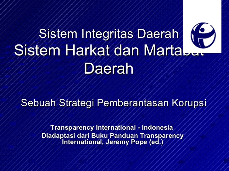 Sistem Integritas Daerah Sistem Harkat dan Martabat Daerah Sebuah Strategi Pemberantasan Korupsi Transparency Internationa...