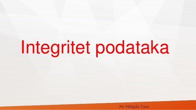Mr Mihajilo Tosic Integritet podataka