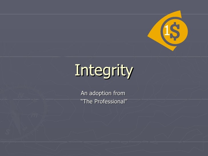 "Integrity An adoption from  ""The Professional"" 1"