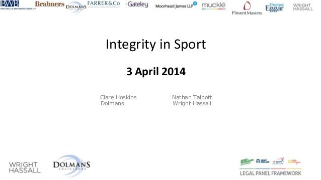 Integrity in Sport 3 April 2014 Clare Hoskins Nathan Talbott Dolmans Wright Hassall