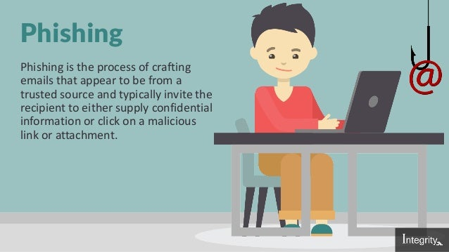 Phishing Phishing is the process of crafting emails that appear to be from a trusted source and typically invite the recip...