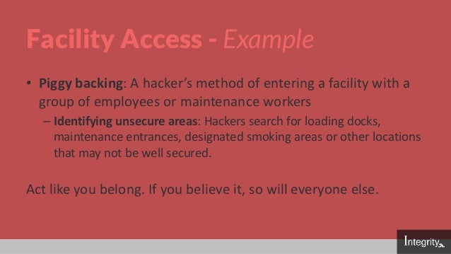 Facility Access - Example • Piggy backing: A hacker's method of entering a facility with a group of employees or maintenan...