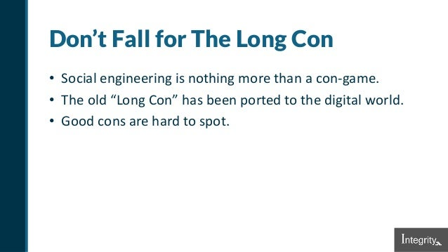 """Don't Fall for The Long Con • Social engineering is nothing more than a con-game. • The old """"Long Con"""" has been ported to ..."""