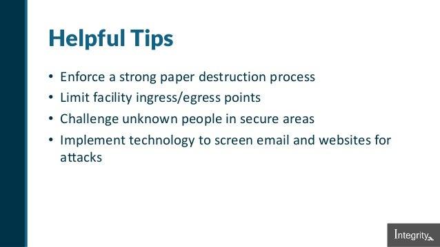 Helpful Tips • Enforce a strong paper destruction process • Limit facility ingress/egress points • Challenge unknown peopl...
