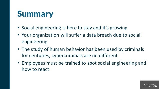 Summary • Social engineering is here to stay and it's growing • Your organization will suffer a data breach due to social ...