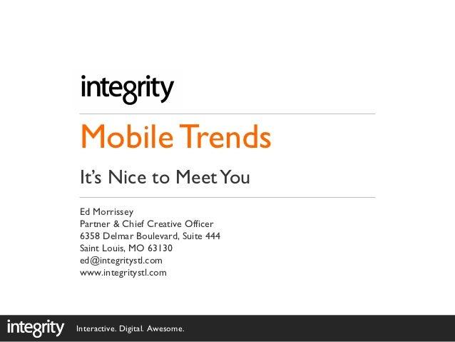 Mobile TrendsIt's Nice to Meet YouEd MorrisseyPartner & Chief Creative Officer6358 Delmar Boulevard, Suite 444Saint Louis,...