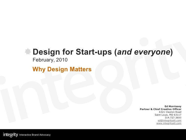 Design for Start-ups (and everyone)            February, 2010           Why Design Matters                                ...