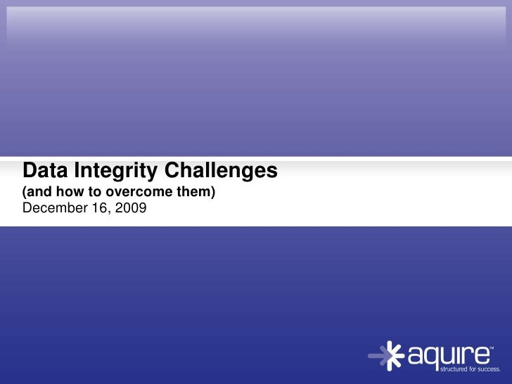 Data Integrity Challenges (and how to overcome them)<br />December 16, 2009<br />