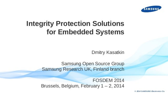 Integrity Protection Solutions for Embedded Systems Dmitry Kasatkin Samsung Open Source Group Samsung Research UK, Finland...