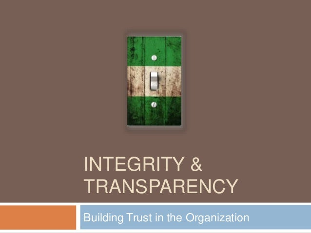 INTEGRITY & TRANSPARENCY Building Trust in the Organization