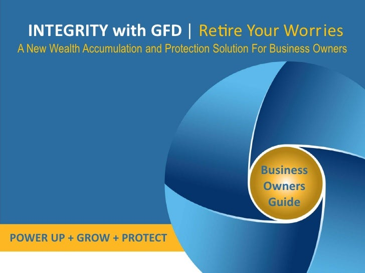 INTEGRITY with GFD | Re re Your Worries A New Wealth Accumulation and Protection Solution For Business Owners             ...