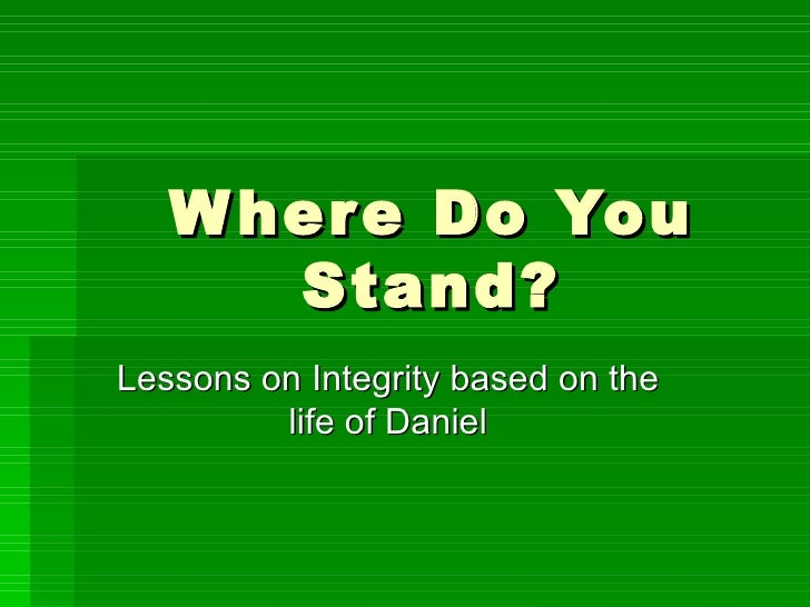 Where Do You Stand? Lessons on Integrity based on the life of Daniel