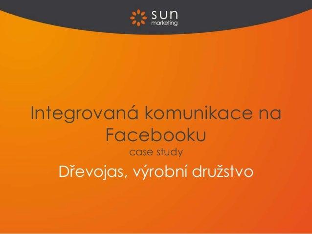Dřevojas, výrobní družstvo Integrovaná komunikace na Facebooku case study