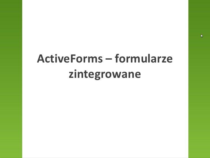 ActiveForms – formularze zintegrowane<br />