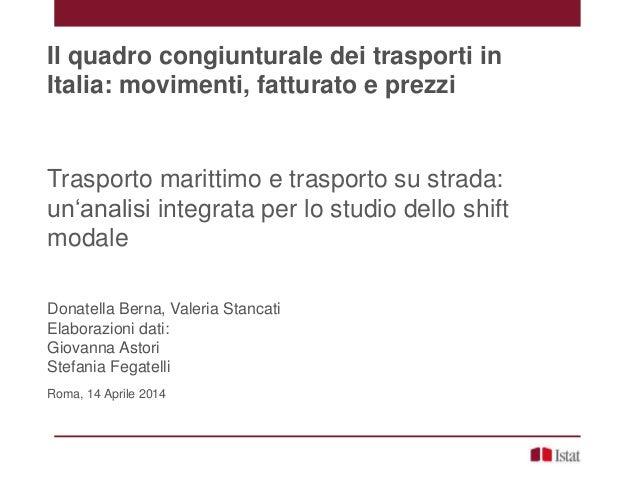 Il quadro congiunturale dei trasporti in Italia: movimenti, fatturato e prezzi Trasporto marittimo e trasporto su strada: ...