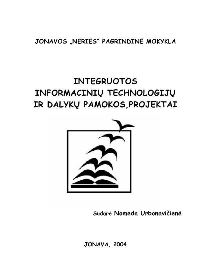 """JONAVOS """"NERIES"""" PAGRINDINĖ MOKYKLA             INTEGRUOTOS INFORMACINIŲ TECHNOLOGIJŲ IR DALYKŲ PAMOKOS,PROJEKTAI         ..."""