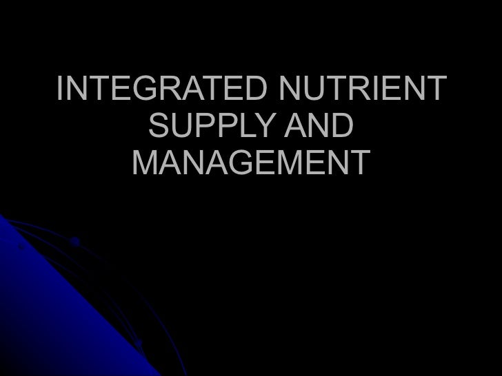INTEGRATED NUTRIENT SUPPLY AND MANAGEMENT
