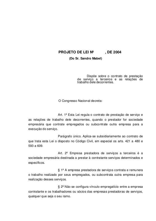 PROJETO DE LEI Nº , DE 2004 (Do Sr. Sandro Mabel) Dispõe sobre o contrato de prestação de serviço a terceiros e as relaçõe...
