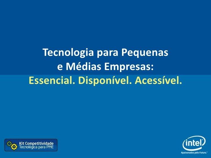 Tecnologia para Pequenas       e Médias Empresas: Essencial. Disponível. Acessível.