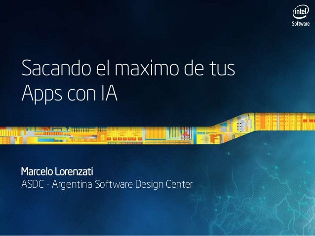 Sacando el maximo de tus Apps con IA  Marcelo Lorenzati ASDC - Argentina Software Design Center