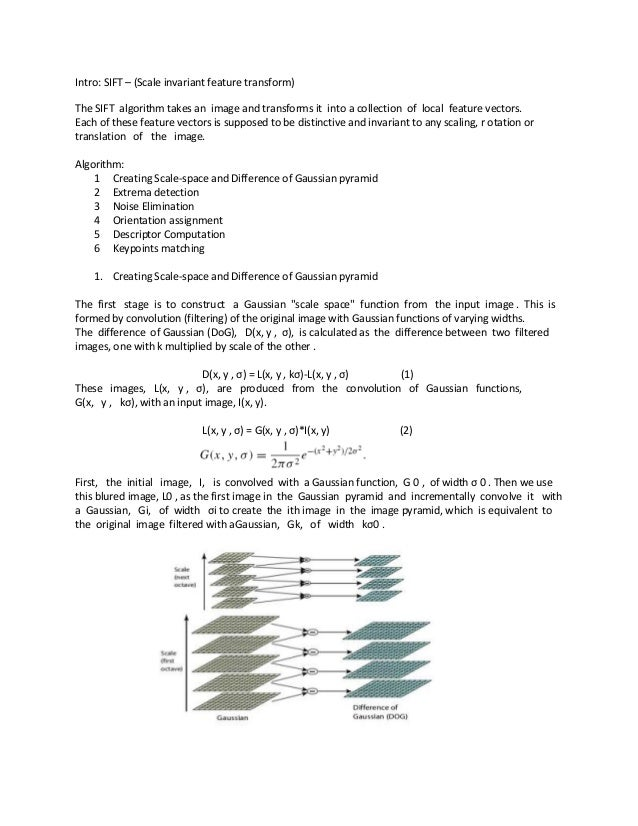 Intro: SIFT – (Scale invariant feature transform) The SIFT algorithm takes an image and transforms it into a collection of...