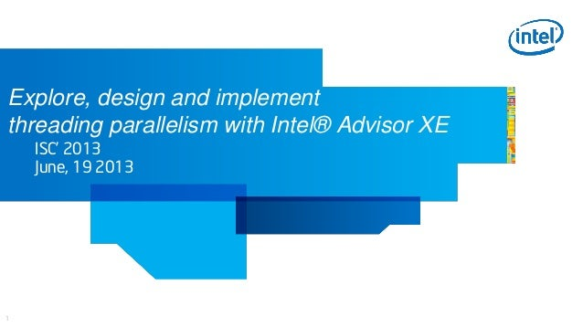 1Explore, design and implementthreading parallelism with Intel® Advisor XEISC' 2013June, 19 2013