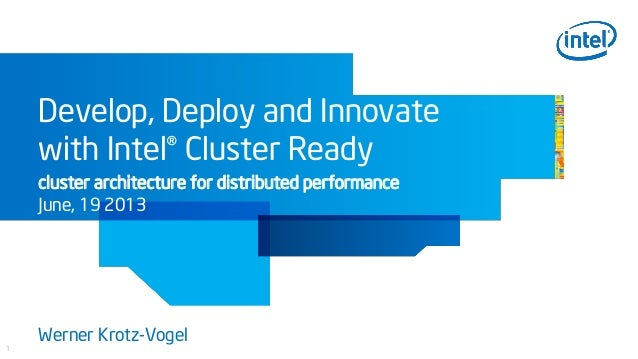 1Develop, Deploy and Innovatewith Intel® Cluster Readycluster architecture for distributed performanceJune, 19 2013Werner ...