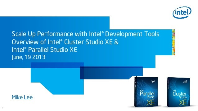 1Scale Up Performance with Intel® Development ToolsOverview of Intel® Cluster Studio XE &Intel® Parallel Studio XEJune, 19...
