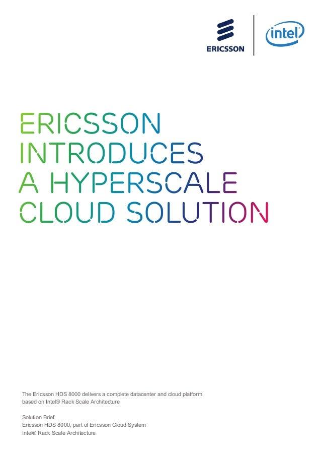 Ericsson Introduces a Hyperscale Cloud Solution The Ericsson HDS 8000 delivers a complete datacenter and cloud platform ba...