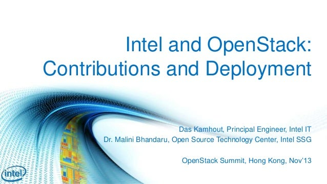 Intel and OpenStack: Contributions and Deployment Das Kamhout, Principal Engineer, Intel IT Dr. Malini Bhandaru, Open Sour...