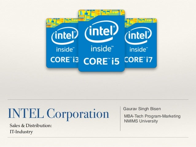 INTEL Corporation Sales & Distribution: IT-Industry Gaurav Singh Bisen MBA-Tech Program-Marketing NMIMS University