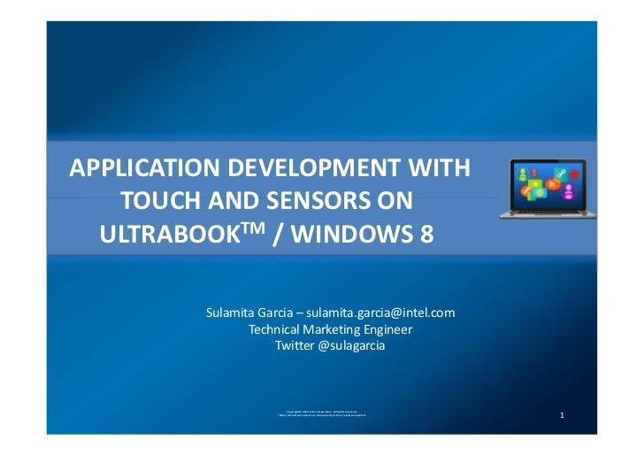APPLICATION DEVELOPMENT WITH   TOUCH AND SENSORS ON  ULTRABOOKTM / WINDOWS 8         Sulamita Garcia – sulamita.garcia@int...