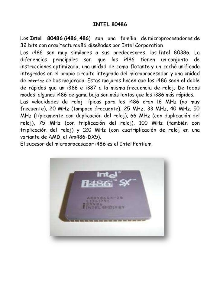 INTEL 80486<br />LosIntel 80486(i486,486) son una familia demicroprocesadoresde 32bitsconarquitecturax86diseñados...