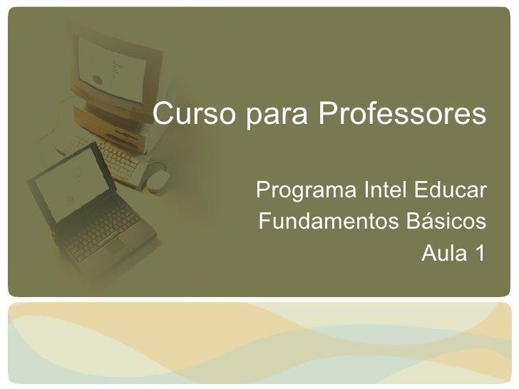 Curso para Professores Programa Intel Educar Fundamentos Básicos Aula 1