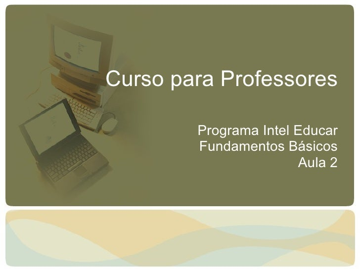 Curso para Professores Programa Intel Educar Fundamentos Básicos Aula 2